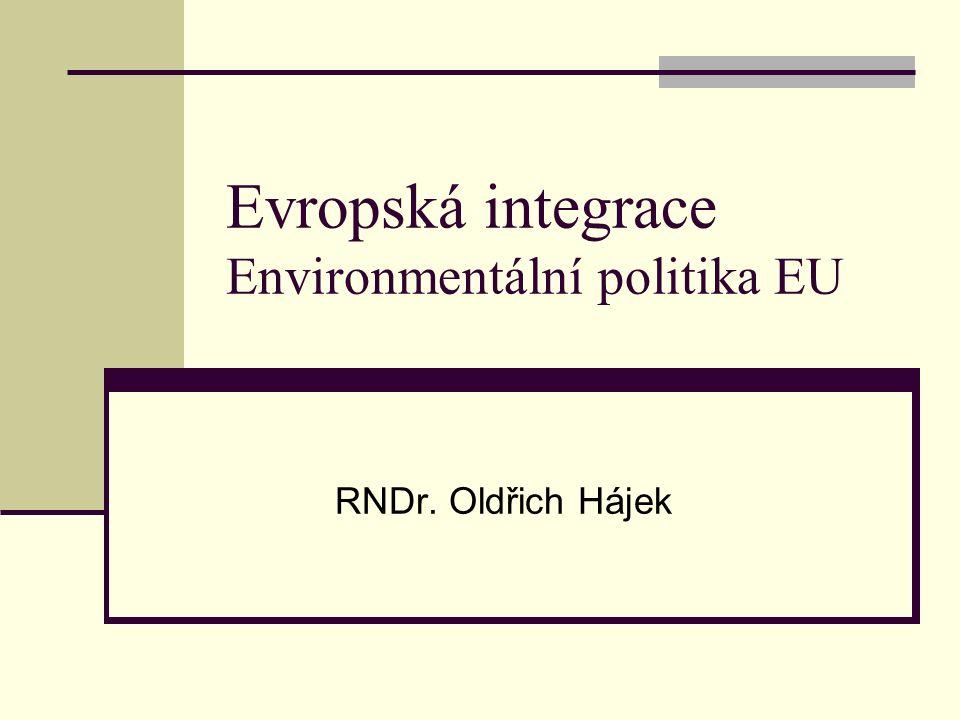 Evropská integrace Environmentální politika EU RNDr. Oldřich Hájek