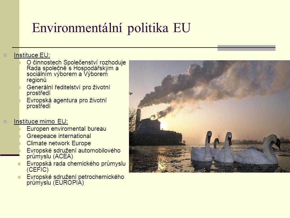 Environmentální politika EU Instituce EU: O činnostech Společenství rozhoduje Rada společně s Hospodářským a sociálním výborem a Výborem regionů Gener
