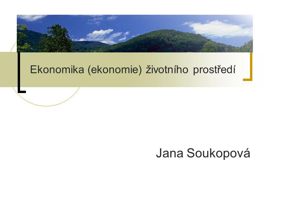 Ekonomika (ekonomie) životního prostředí Jana Soukopová