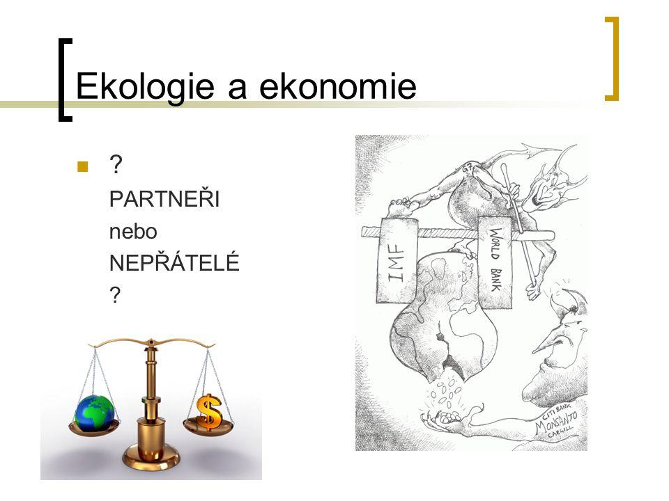 Ekologie a ekonomie ? PARTNEŘI nebo NEPŘÁTELÉ ?