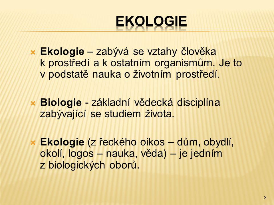  Ekologie – zabývá se vztahy člověka k prostředí a k ostatním organismům.