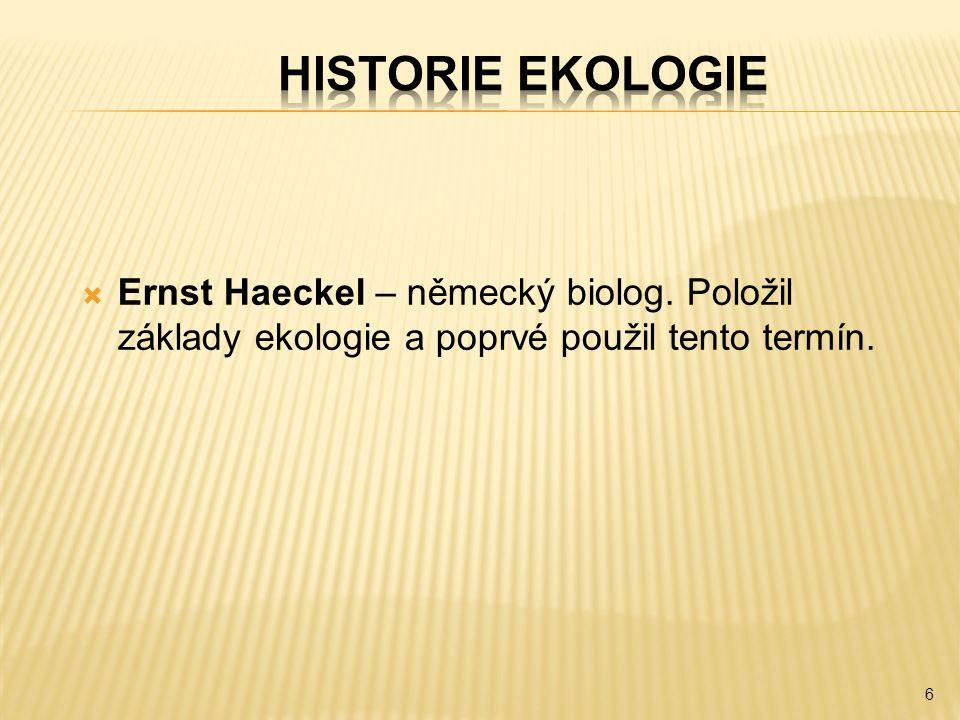  Ernst Haeckel – německý biolog. Položil základy ekologie a poprvé použil tento termín. 6