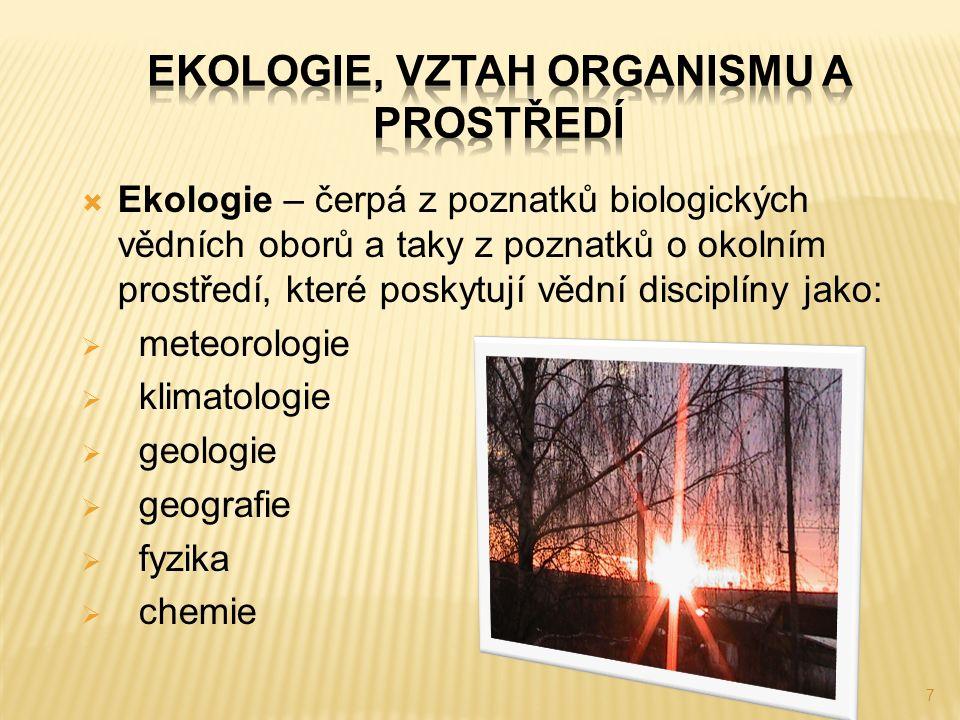7  Ekologie – čerpá z poznatků biologických vědních oborů a taky z poznatků o okolním prostředí, které poskytují vědní disciplíny jako:  meteorologie  klimatologie  geologie  geografie  fyzika  chemie