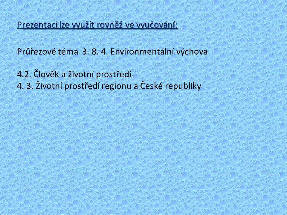 rezentaci lze využít rovněž ve vyučování: Prezentaci lze využít rovněž ve vyučování: Průřezové téma 3. 8. 4. Environmentální výchova 4.2. Člověk a živ