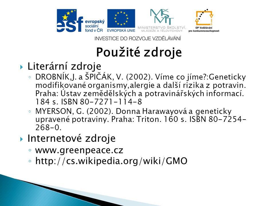 Použité zdroje  Literární zdroje ◦ DROBNÍK,J. a ŠPIČÁK, V. (2002). Víme co jíme?:Geneticky modifikované organismy,alergie a další rizika z potravin.