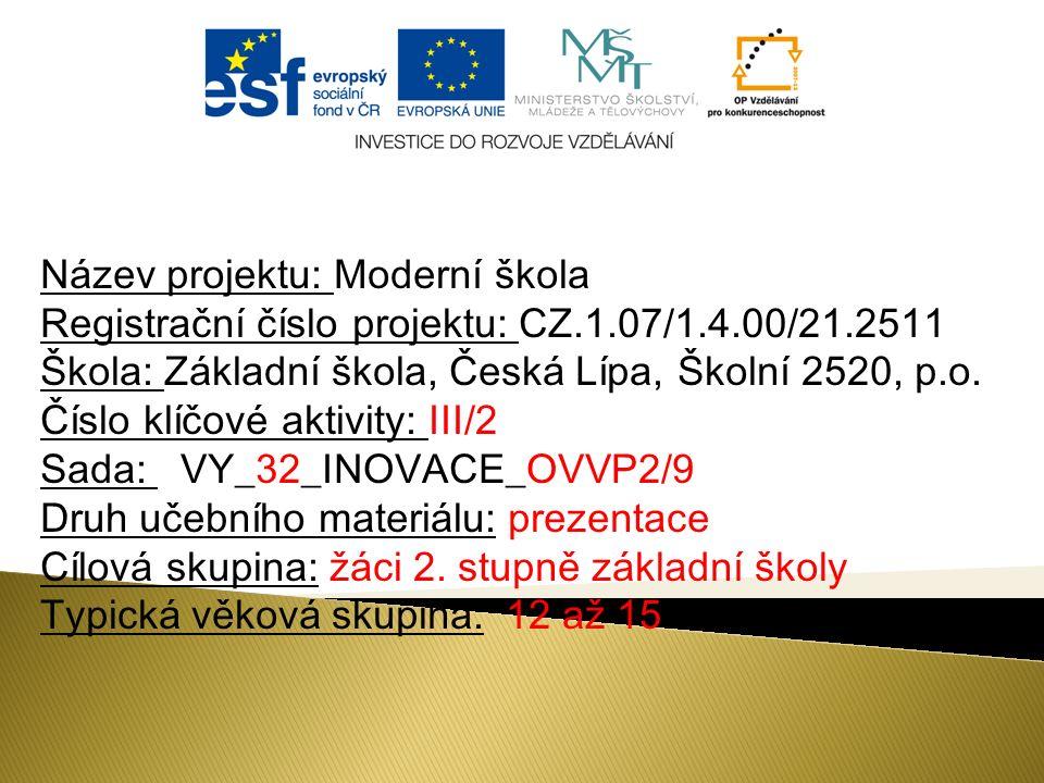 Název projektu: Moderní škola Registrační číslo projektu: CZ.1.07/1.4.00/21.2511 Škola: Základní škola, Česká Lípa, Školní 2520, p.o.