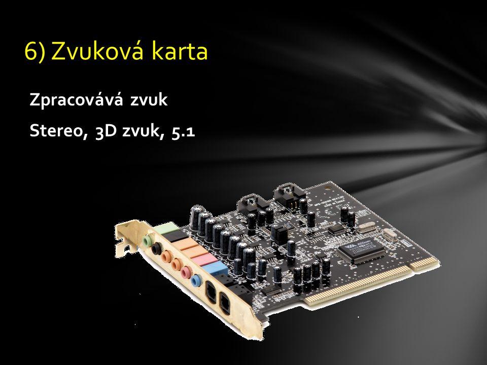 Zpracovává zvuk Stereo, 3D zvuk, 5.1 6) Zvuková karta