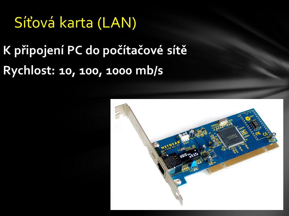 K připojení PC do počítačové sítě Rychlost: 10, 100, 1000 mb/s Síťová karta (LAN)