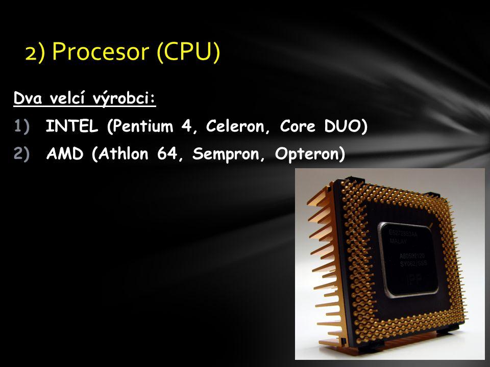 Dva velcí výrobci: 1)INTEL (Pentium 4, Celeron, Core DUO) 2)AMD (Athlon 64, Sempron, Opteron) 2) Procesor (CPU)