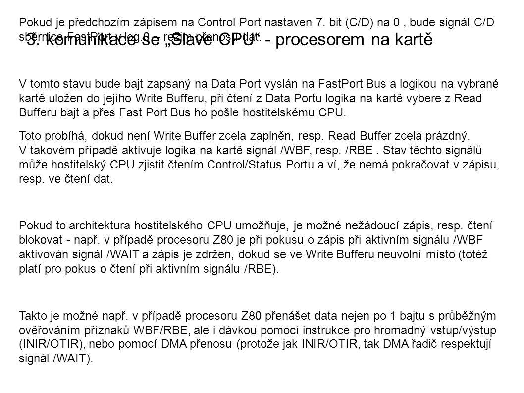 """3. komunikace se """"Slave CPU"""" - procesorem na kartě Pokud je předchozím zápisem na Control Port nastaven 7. bit (C/D) na 0, bude signál C/D sběrnice Fa"""