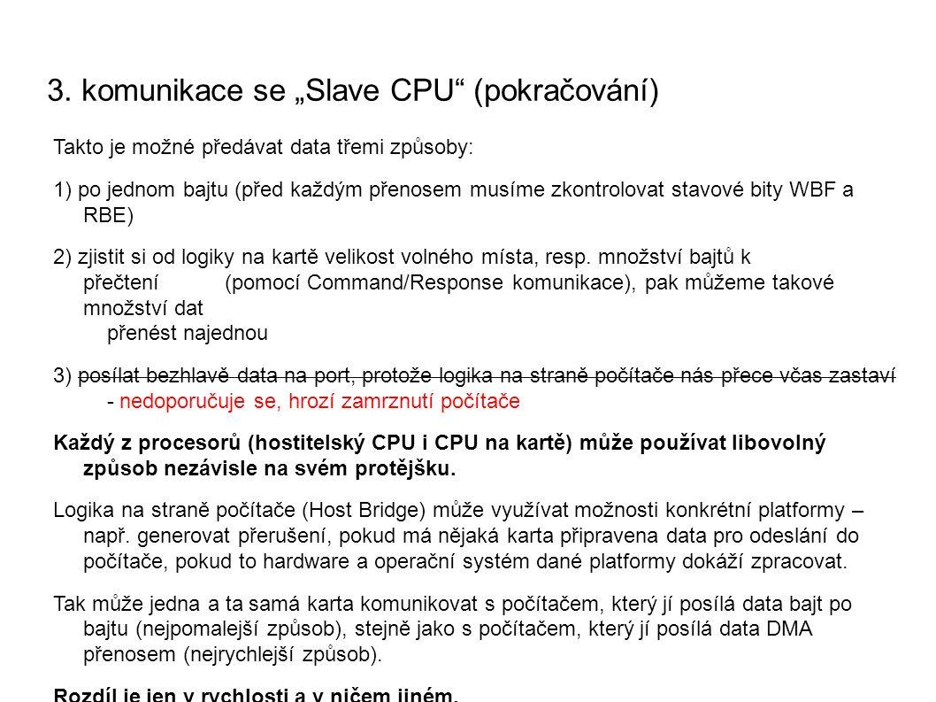 """3. komunikace se """"Slave CPU"""" (pokračování) Takto je možné předávat data třemi způsoby: 1) po jednom bajtu (před každým přenosem musíme zkontrolovat st"""
