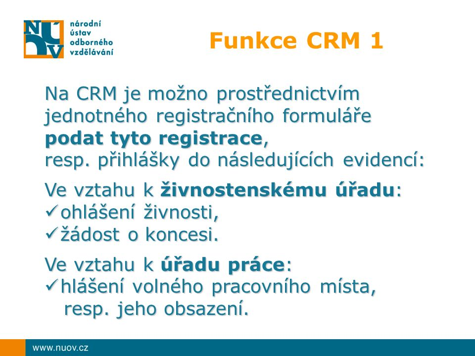 Funkce CRM 1 Na CRM je možno prostřednictvím jednotného registračního formuláře podat tyto registrace, resp.