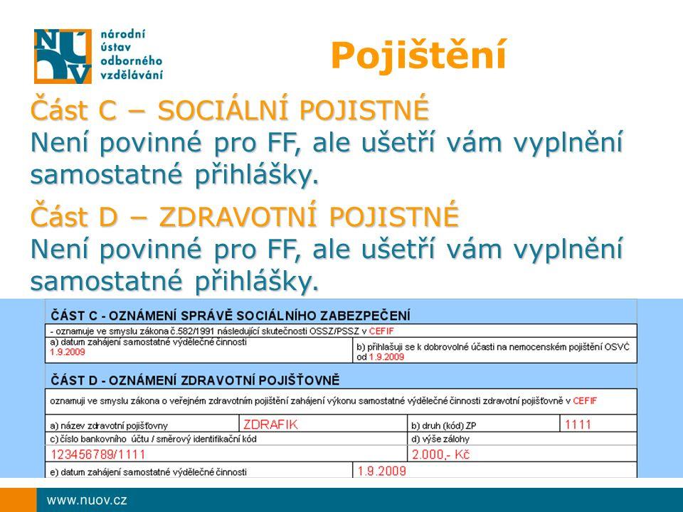 Pojištění Část C − SOCIÁLNÍ POJISTNÉ Není povinné pro FF, ale ušetří vám vyplnění samostatné přihlášky.