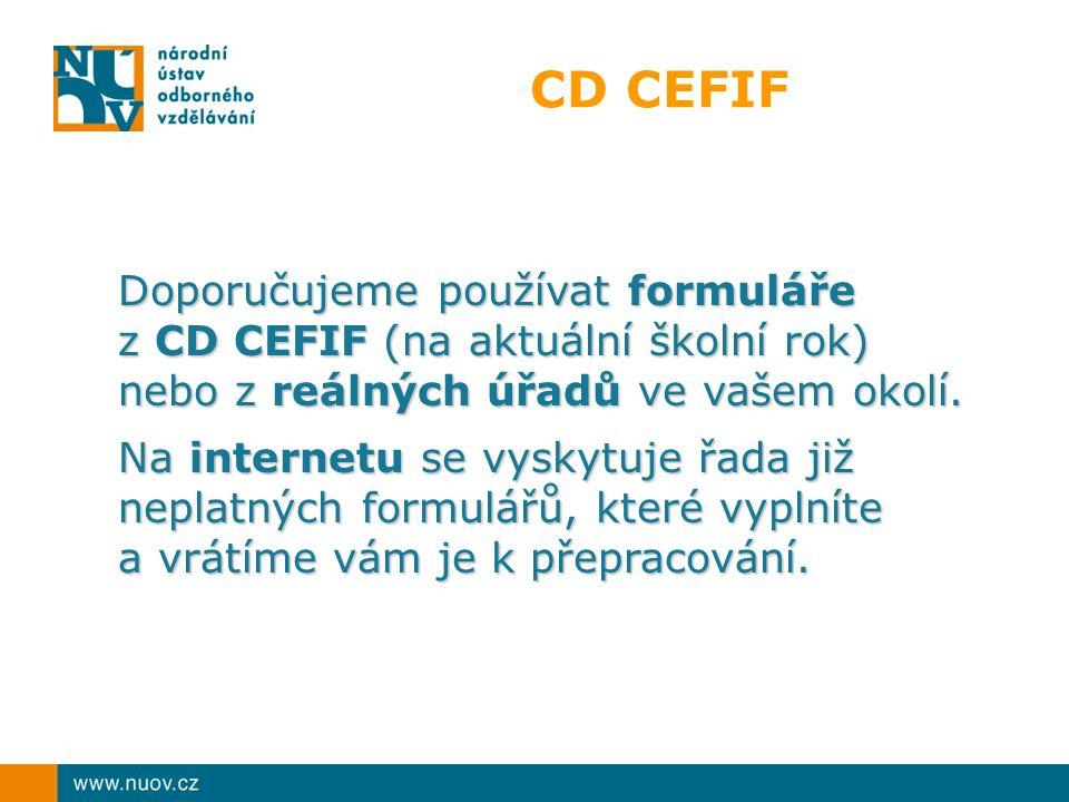 CD CEFIF Doporučujeme používat formuláře z CD CEFIF (na aktuální školní rok) nebo z reálných úřadů ve vašem okolí.