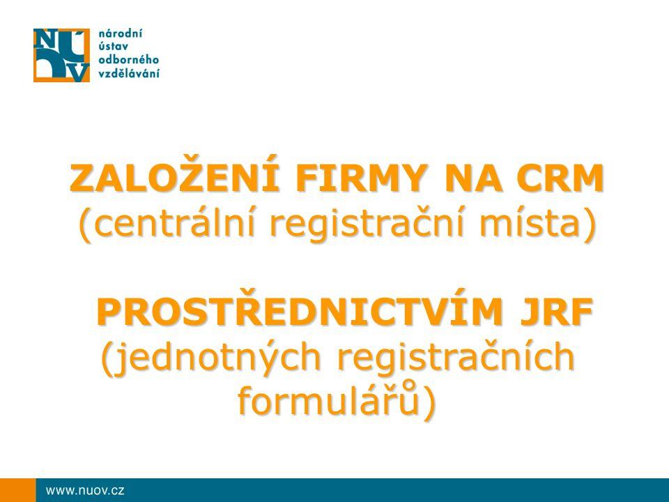 ZALOŽENÍ FIRMY NA CRM (centrální registrační místa) PROSTŘEDNICTVÍM JRF PROSTŘEDNICTVÍM JRF (jednotných registračních formulářů)