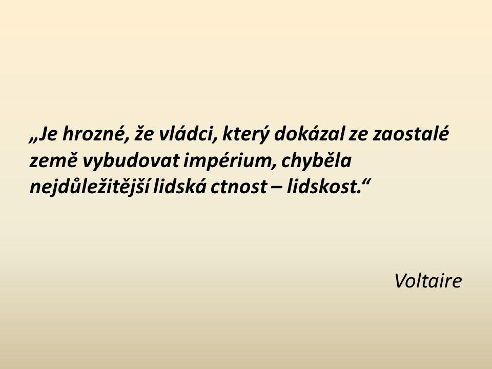 """""""Je hrozné, že vládci, který dokázal ze zaostalé země vybudovat impérium, chyběla nejdůležitější lidská ctnost – lidskost. Voltaire"""