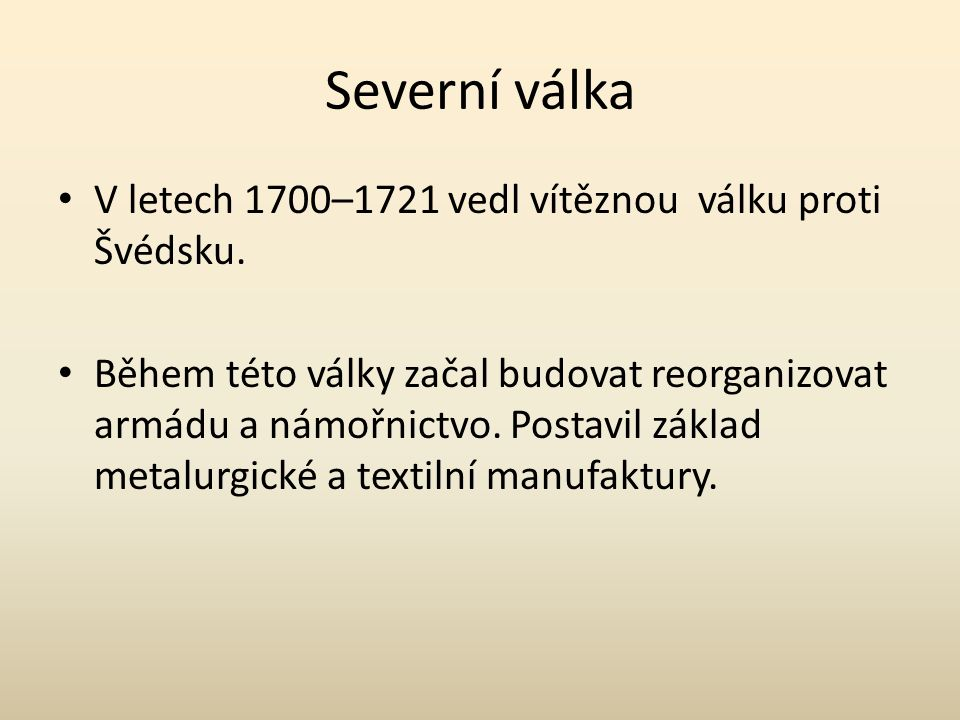 Severní válka V letech 1700–1721 vedl vítěznou válku proti Švédsku.