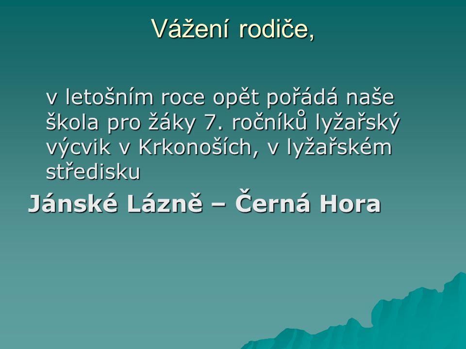 Vážení rodiče, v letošním roce opět pořádá naše škola pro žáky 7. ročníků lyžařský výcvik v Krkonoších, v lyžařském středisku Jánské Lázně – Černá Hor