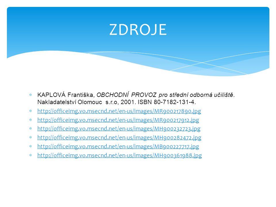  KAPLOVÁ Františka, OBCHODNÍ PROVOZ pro střední odborná učiliště. Nakladatelství Olomouc s.r.o, 2001. ISBN 80-7182-131-4.  http://officeimg.vo.msecn