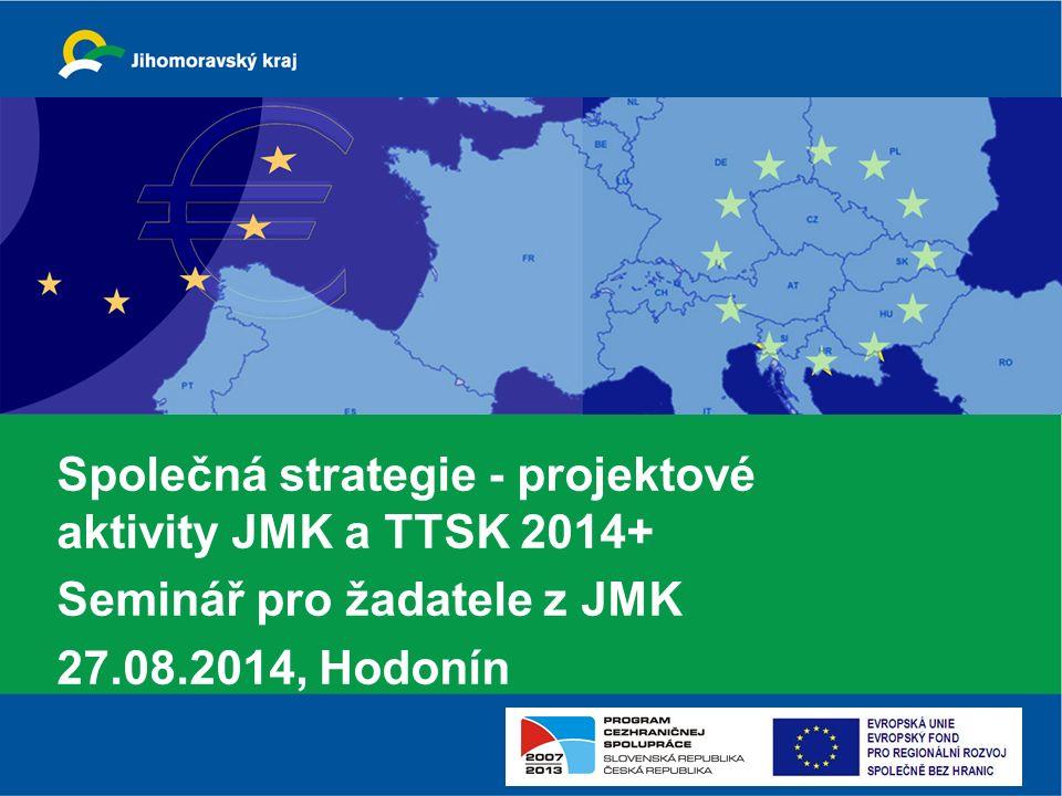 Společná strategie - projektové aktivity JMK a TTSK 2014+ Seminář pro žadatele z JMK 27.08.2014, Hodonín