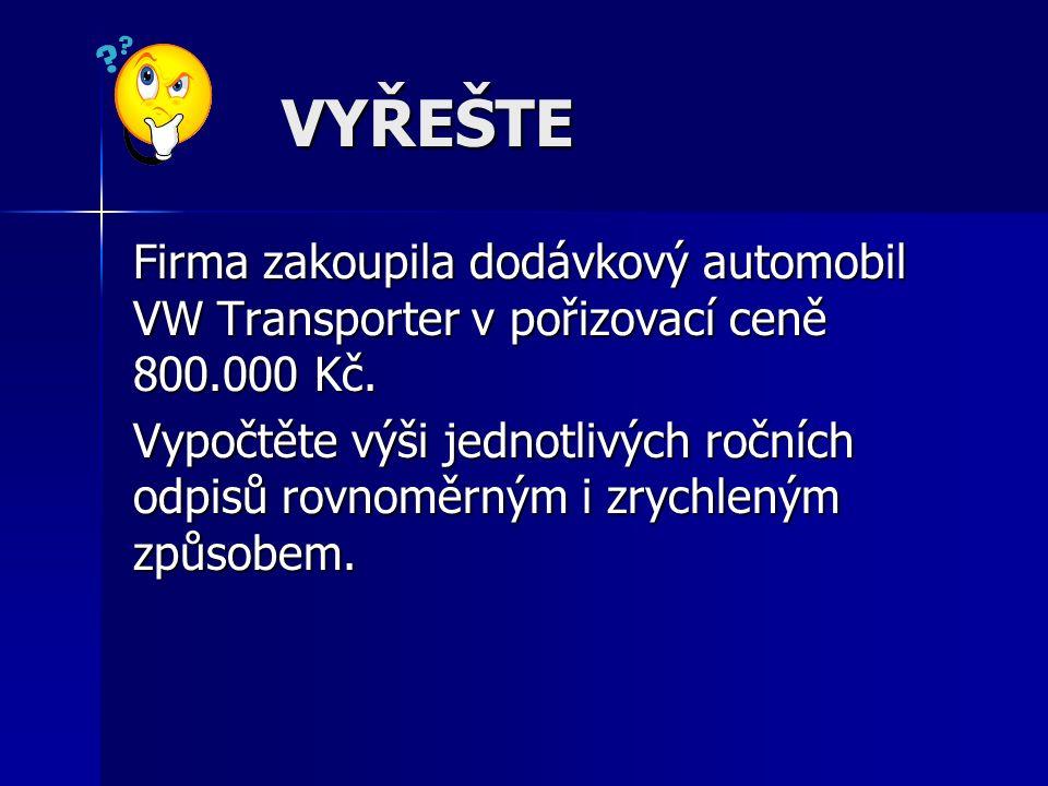 VYŘEŠTE Firma zakoupila dodávkový automobil VW Transporter v pořizovací ceně 800.000 Kč. Vypočtěte výši jednotlivých ročních odpisů rovnoměrným i zryc