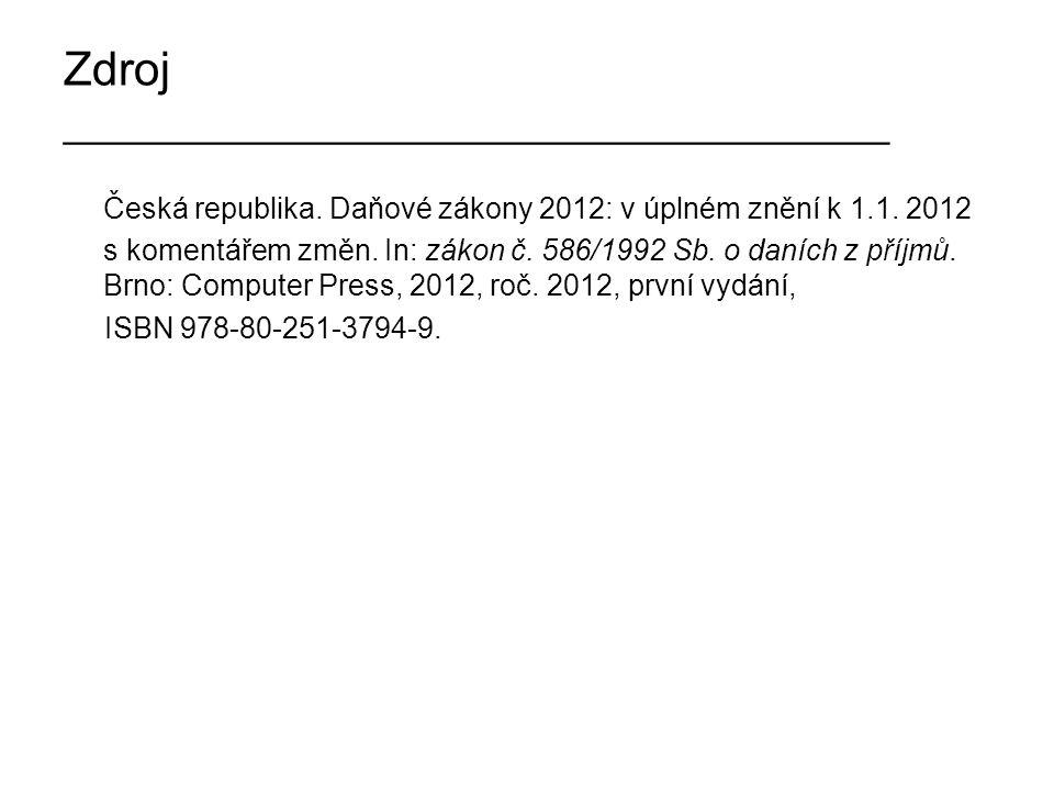 Zdroj ____________________________________ Česká republika. Daňové zákony 2012: v úplném znění k 1.1. 2012 s komentářem změn. In: zákon č. 586/1992 Sb