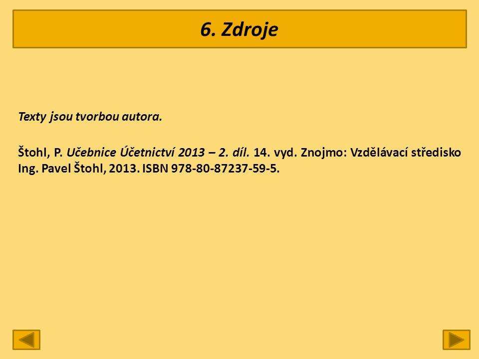 6. Zdroje Texty jsou tvorbou autora. Štohl, P. Učebnice Účetnictví 2013 – 2.