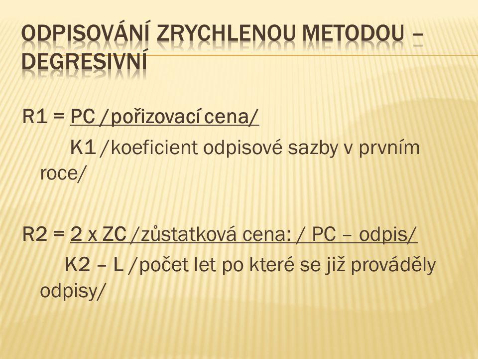 R1 = PC /pořizovací cena/ K1 /koeficient odpisové sazby v prvním roce/ R2 = 2 x ZC /zůstatková cena: / PC – odpis/ K2 – L /počet let po které se již prováděly odpisy/