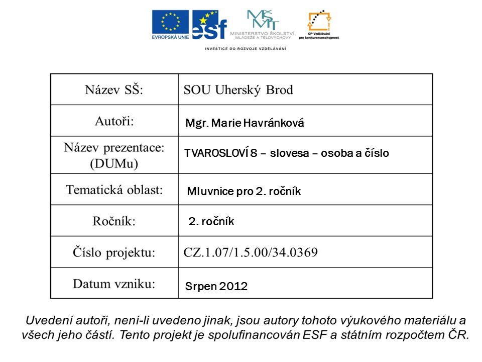 Mgr. Marie Havránková TVAROSLOVÍ 8 – slovesa – osoba a číslo Mluvnice pro 2. ročník 2. ročník Srpen 2012