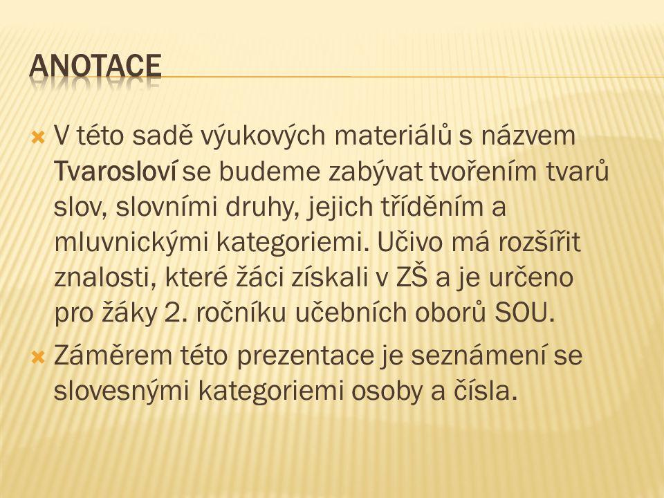  V této sadě výukových materiálů s názvem Tvarosloví se budeme zabývat tvořením tvarů slov, slovními druhy, jejich tříděním a mluvnickými kategoriemi