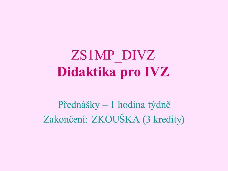 ZS1MP_DIVZ Didaktika pro IVZ Přednášky – 1 hodina týdně Zakončení: ZKOUŠKA (3 kredity)