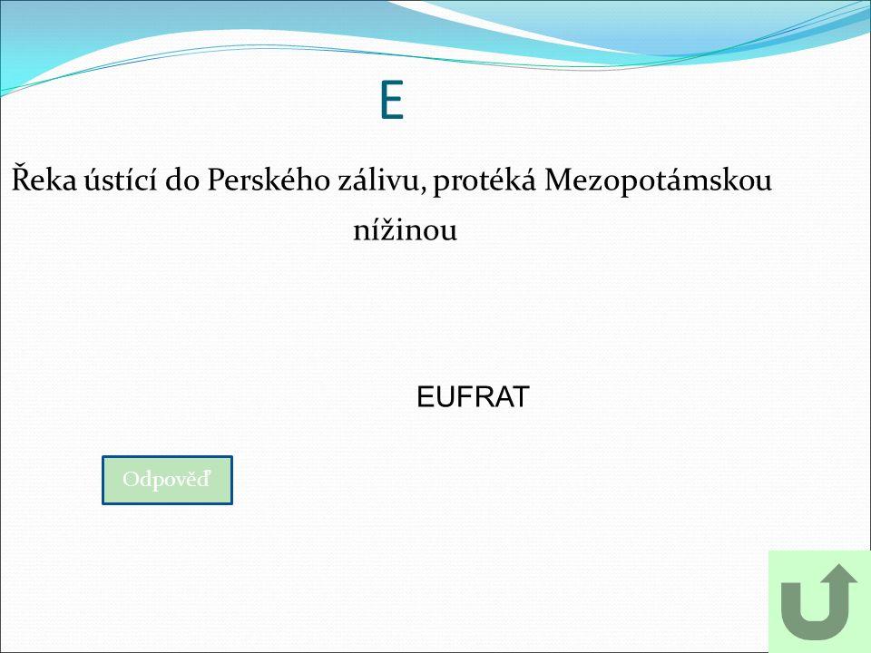 E Řeka ústící do Perského zálivu, protéká Mezopotámskou nížinou Odpověď EUFRAT