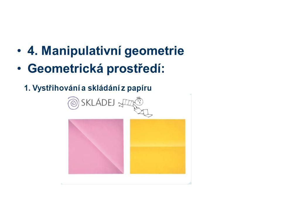 4. Manipulativní geometrie Geometrická prostředí: 1. Vystřihování a skládání z papíru