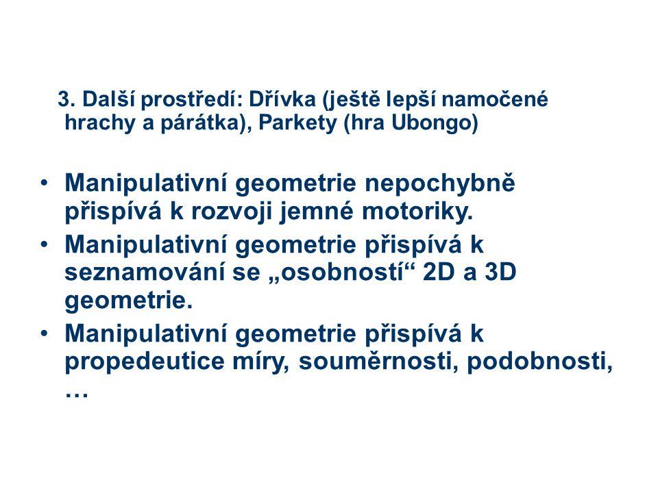 3. Další prostředí: Dřívka (ještě lepší namočené hrachy a párátka), Parkety (hra Ubongo) Manipulativní geometrie nepochybně přispívá k rozvoji jemné m