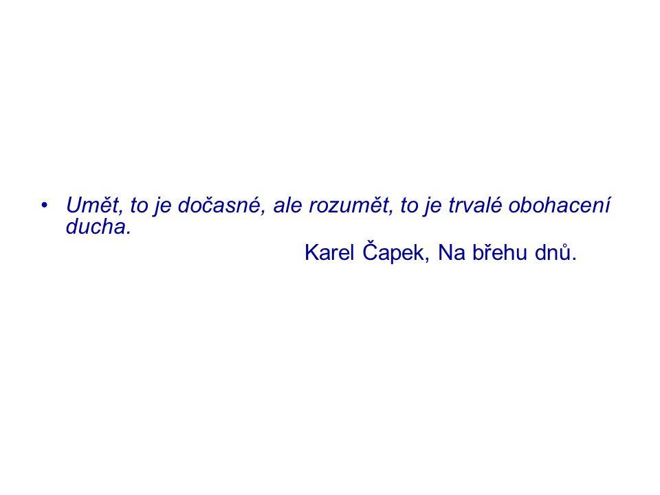 Umět, to je dočasné, ale rozumět, to je trvalé obohacení ducha. Karel Čapek, Na břehu dnů.