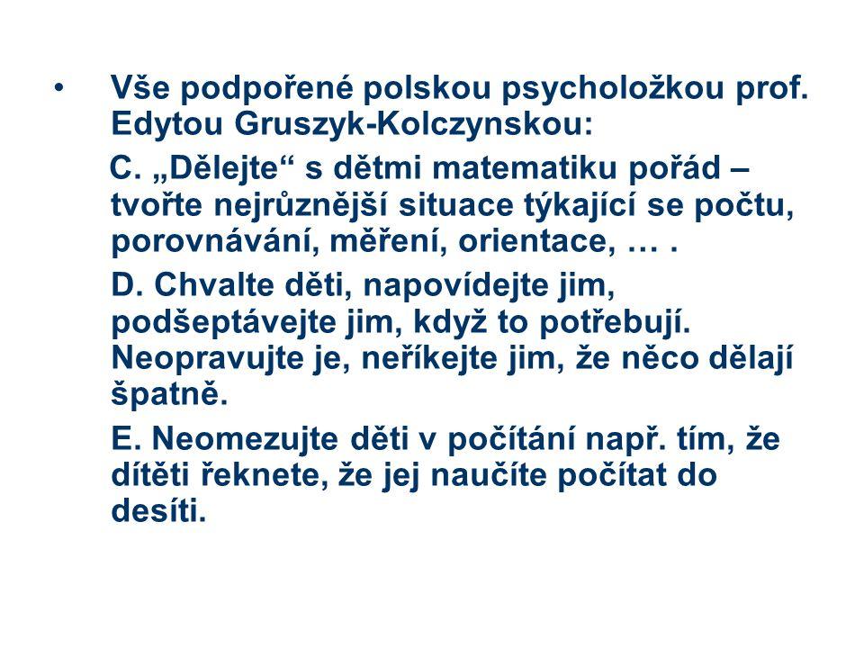 Vše podpořené polskou psycholožkou prof. Edytou Gruszyk-Kolczynskou: C.