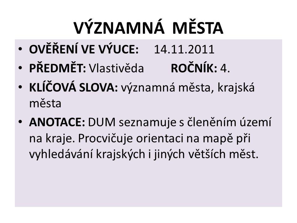 VY_32_ INOVACE_ 13_ VLASTIVĚDA 4 Základní škola a Mateřská škola, Potštejn, okres Rychnov nad Kněžnou VÝZNAMNÁ MĚSTA Autor: Mgr.Renata Viktorinová