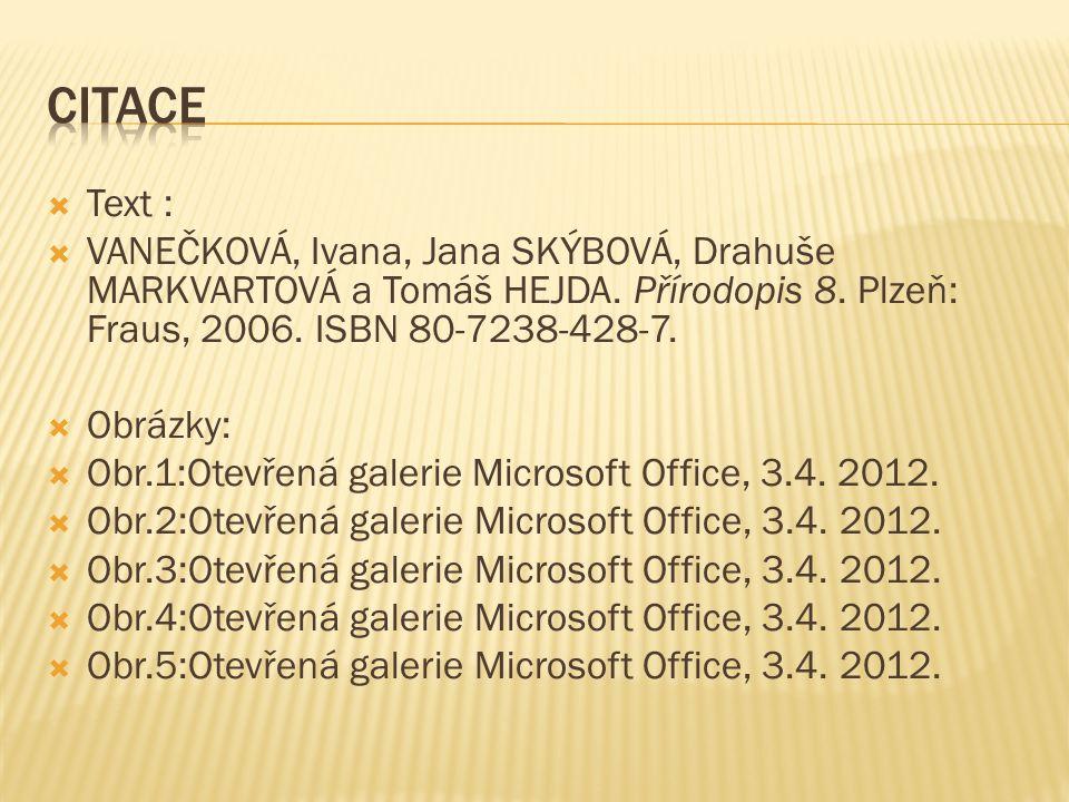  Text :  VANEČKOVÁ, Ivana, Jana SKÝBOVÁ, Drahuše MARKVARTOVÁ a Tomáš HEJDA. Přírodopis 8. Plzeň: Fraus, 2006. ISBN 80-7238-428-7.  Obrázky:  Obr.1