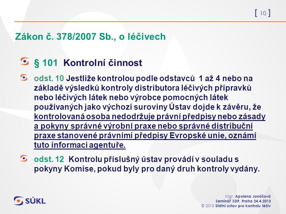 [ 10 ] Mgr. Apolena Jonášová Seminář SDP, Praha 24.4.2013 © 2013 Státní ústav pro kontrolu léčiv Zákon č. 378/2007 Sb., o léčivech § 101 Kontrolní čin