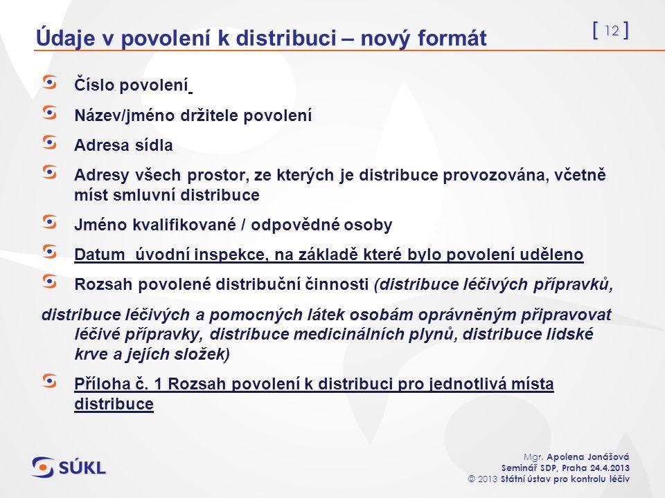 [ 12 ] Mgr. Apolena Jonášová Seminář SDP, Praha 24.4.2013 © 2013 Státní ústav pro kontrolu léčiv Údaje v povolení k distribuci – nový formát Číslo pov
