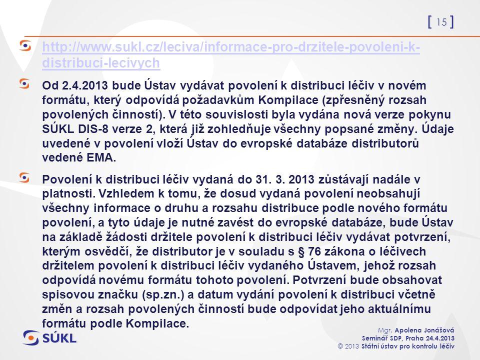 [ 15 ] Mgr. Apolena Jonášová Seminář SDP, Praha 24.4.2013 © 2013 Státní ústav pro kontrolu léčiv http://www.sukl.cz/leciva/informace-pro-drzitele-povo