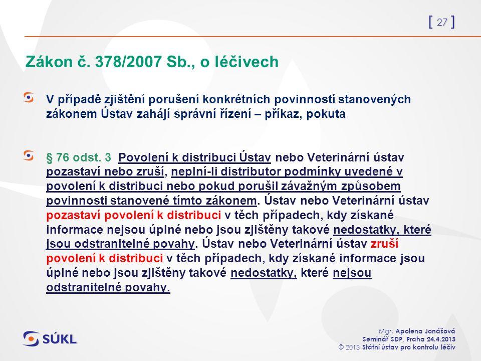 [ 27 ] Mgr. Apolena Jonášová Seminář SDP, Praha 24.4.2013 © 2013 Státní ústav pro kontrolu léčiv Zákon č. 378/2007 Sb., o léčivech V případě zjištění