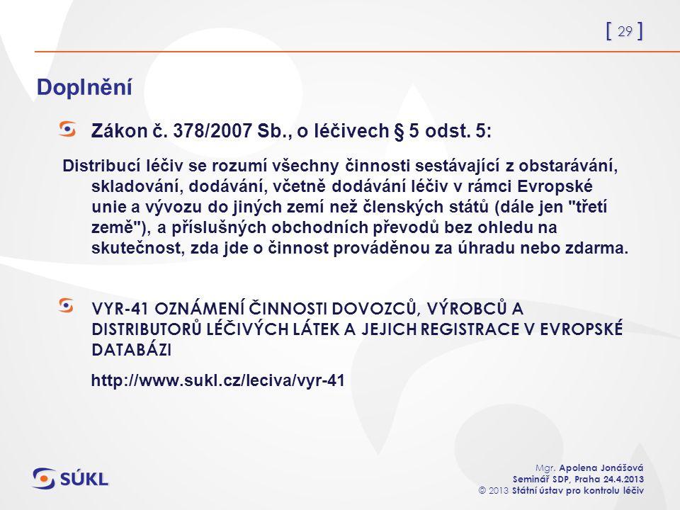 [ 29 ] Mgr. Apolena Jonášová Seminář SDP, Praha 24.4.2013 © 2013 Státní ústav pro kontrolu léčiv Doplnění Zákon č. 378/2007 Sb., o léčivech § 5 odst.