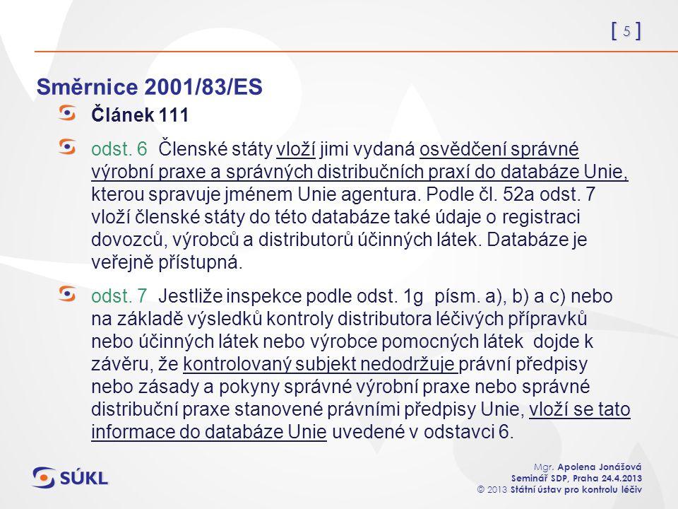 [ 5 ] Mgr. Apolena Jonášová Seminář SDP, Praha 24.4.2013 © 2013 Státní ústav pro kontrolu léčiv Směrnice 2001/83/ES Článek 111 odst. 6 Členské státy v