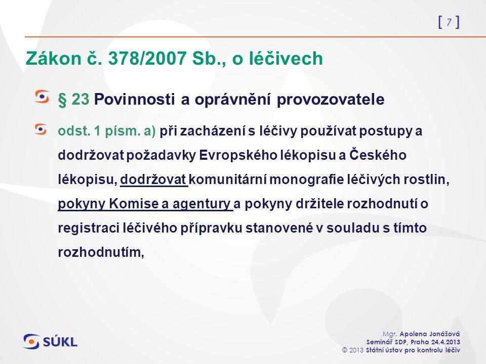 [ 7 ] Mgr. Apolena Jonášová Seminář SDP, Praha 24.4.2013 © 2013 Státní ústav pro kontrolu léčiv Zákon č. 378/2007 Sb., o léčivech § 23 Povinnosti a op