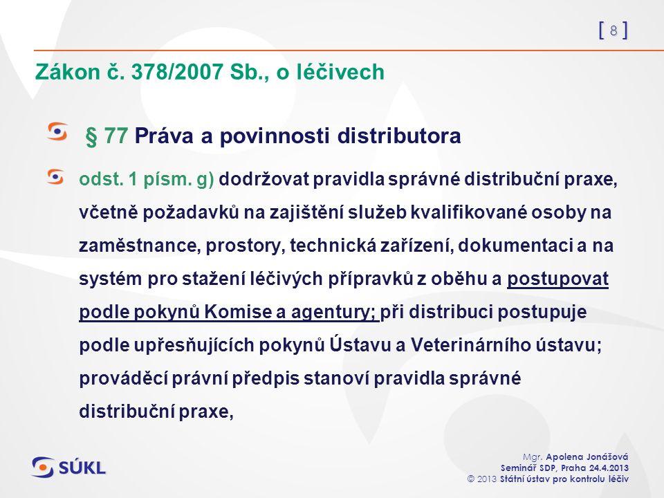[ 8 ] Mgr. Apolena Jonášová Seminář SDP, Praha 24.4.2013 © 2013 Státní ústav pro kontrolu léčiv Zákon č. 378/2007 Sb., o léčivech § 77 Práva a povinno