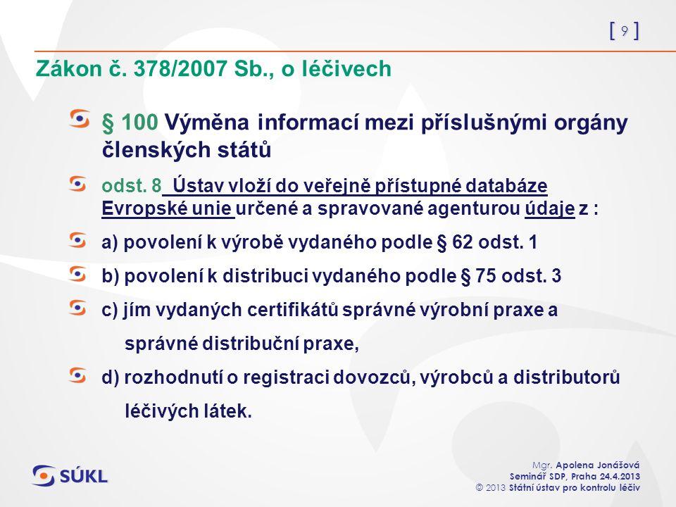 [ 9 ] Mgr. Apolena Jonášová Seminář SDP, Praha 24.4.2013 © 2013 Státní ústav pro kontrolu léčiv Zákon č. 378/2007 Sb., o léčivech § 100 Výměna informa