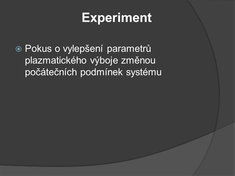 Experiment  Pokus o vylepšení parametrů plazmatického výboje změnou počátečních podmínek systému