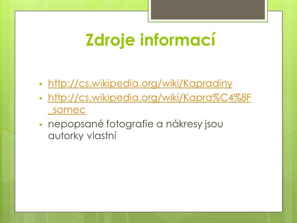 Zdroje informací  http://cs.wikipedia.org/wiki/Kapradiny http://cs.wikipedia.org/wiki/Kapradiny  http://cs.wikipedia.org/wiki/Kapra%C4%8F _samec http://cs.wikipedia.org/wiki/Kapra%C4%8F _samec  nepopsané fotografie a nákresy jsou autorky vlastní