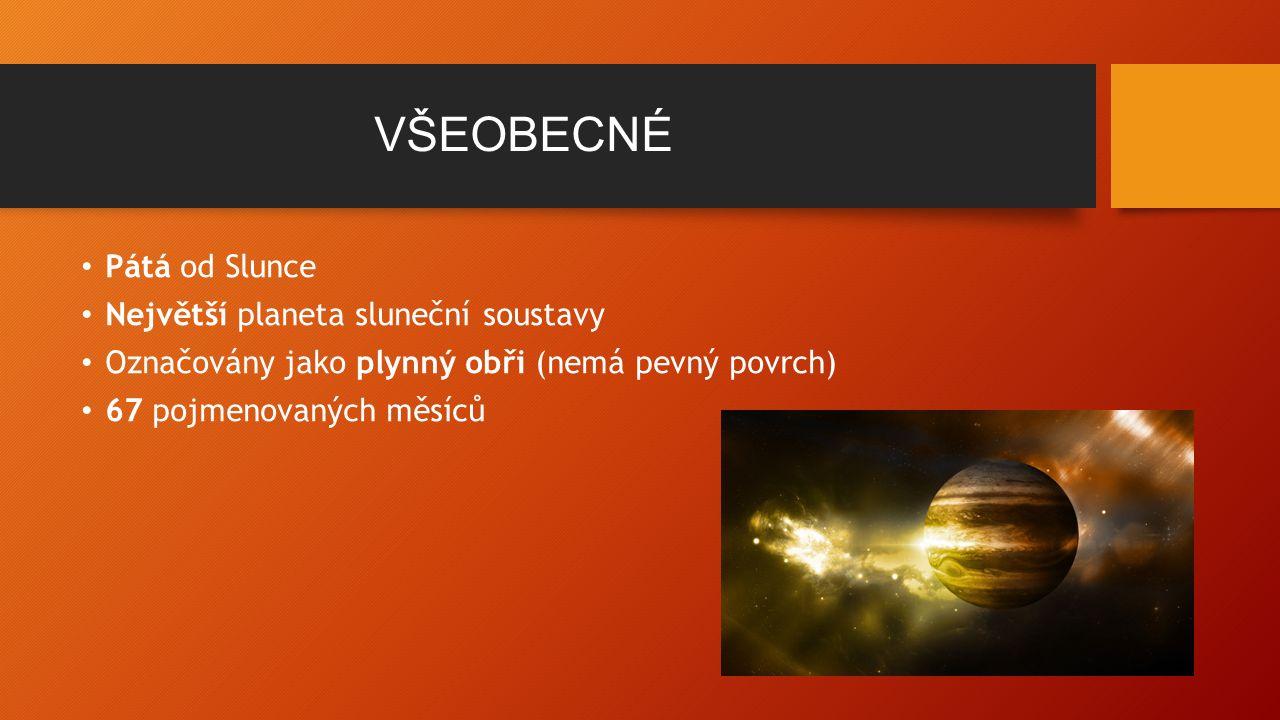 VŠEOBECNÉ Pátá od Slunce Největší planeta sluneční soustavy Označovány jako plynný obři (nemá pevný povrch) 67 pojmenovaných měsíců